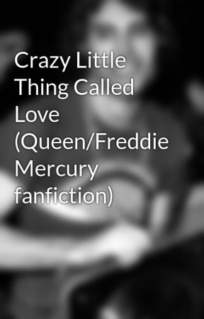Crazy Little Thing Called Love (Queen/Freddie Mercury fanfiction) by Innuendo98