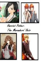 The Marauder's Heir (Harry Potter FF) by animerocker646
