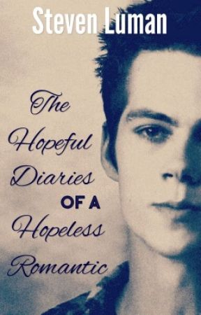 The Hopeful Diaries of a Hopeless Romantic by LuminescentHeart