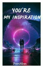 You're My Inspirations by Npp04_kemil