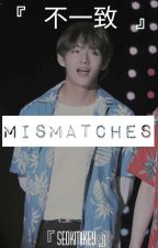 Mismatches ➹ by Seokmikey