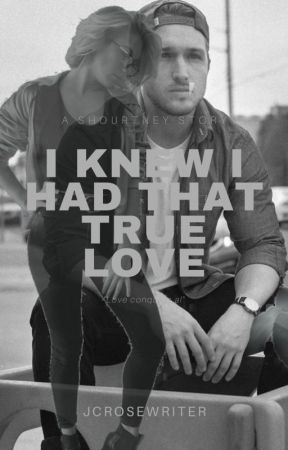 I Knew I Had That True Love (Shourtney Story) by jcfanficaddict