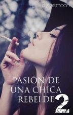 Pasión de una chica rebelde 2 ||Fanfic Daddy Yankee|| by bamoon