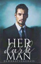 Her Dark Man {Indefinitely On Hold} by DewDropsOnGrass