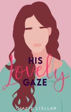 His Lovely Gaze by RoseColoredGirl_Magi