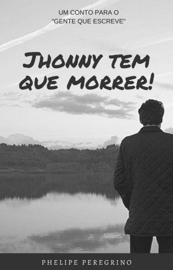 Jhonny tem que morrer!