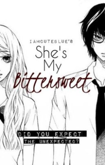 She's My BitterSweet ♥ [Complete]
