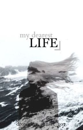 "My Dearest Life...(Sequel to ""Dear Suicide..."") by drowning_sunset_101"