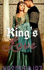 King's Love (Slow Updates Till Completion Of IB) by YASMINAjaz