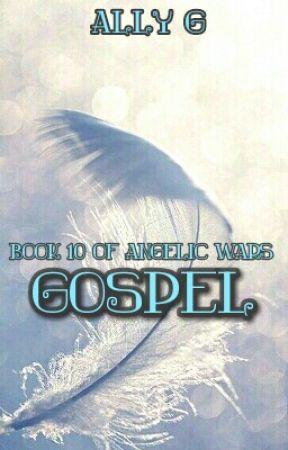Gospel- book 10 of the Angelic Wars by Amaranthine-angel