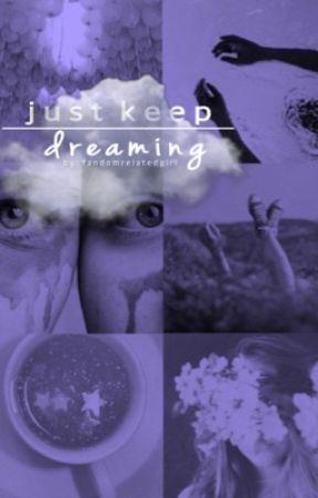 Just Keep Dreaming by FandomRelatedGirl
