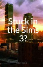 Stuck in the Sims 3? by StefaniJ