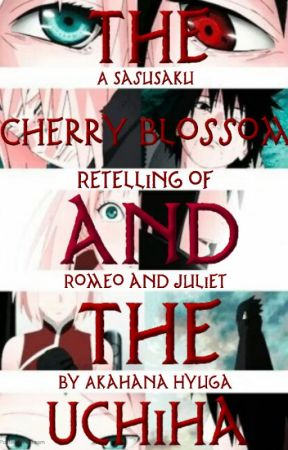 The Cherry Blossom and The Uchiha ~ A SasuSaku Retelling of Romeo and Juliet by ObsessionKeeper
