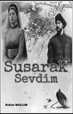 SUSARAK SEVDİM by YabanGulu92