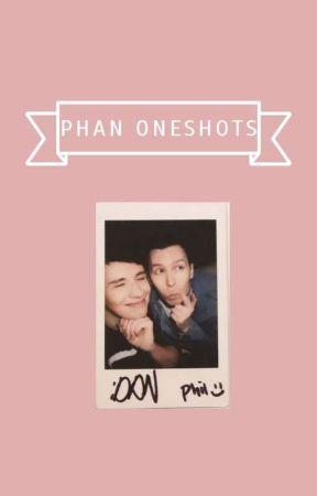 phan oneshots by usernamePhan04