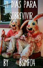 21 Dias Para Sobrevivir {En Edición} by bsmf04