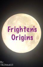 Frighten's Origins by TKDitto613