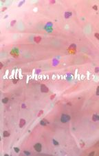 ddlb phan one shots by cassieisnotoriginal