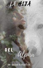 La hija del ALPHA | 2do Libro© by inesarianaguznaycp