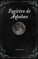Fugitivo de Azkaban  by Plxnetxx