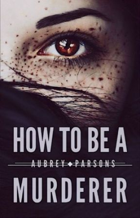 How to be a Murderer by AubreyParsons