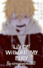Living Without My Bully [Book 3] by swageyama315