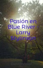 Pasión en Blue River - Larry Stylinson by DazuliStylinson