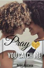 Pray You Catch Me by _PrincessLexx