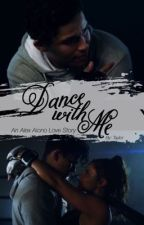 Dance With Me: An Alex Aiono Love Story by wwetay