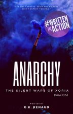 "Anarchy - ""The Silent Wars of Xoria"" Series - Book I by stressedserenity"