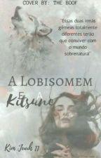 A Lobisomem e a Kitsune(wattys2017) by KimJuh11