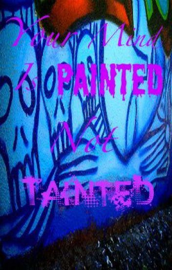 Your Mind Is Painted Not Tainted