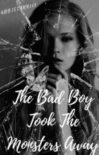 The Bad Boy Took the Monsters Away by abbielynn222
