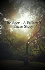 The Seer - A Fallacy X Encre Story by Rama-Mama