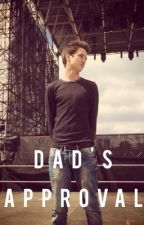 Dad's approval  ✔️          (Before you exit fan fiction) by kayliegh108