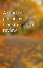 A touch of poison by Ironkite critical review by criticallywriting