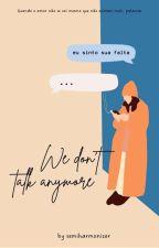 We Don't Talk Anymore. by Semiharmonizer