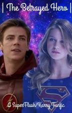  The Betrayed Hero  A SuperFlash/Karry Fanfic by CosmicSpeedster