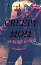 CREEPY MOM (SLENDERMAN Y TU) by dulcemiranda15
