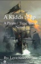 A Kidd's Ship. A Pirate/ Time Travel Novel  by LoveAbleZombiez