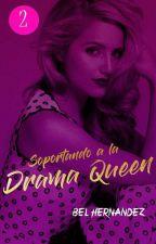 Soportando a la Drama Queen (AP#2) by Bel-Hernandez