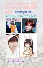I'm no Bunny Girl, BUT HE'S A HAMSTER BOY!? [MX KIHYUN FF]{BOOK 2 of Bunny Boy} by Park_Minna