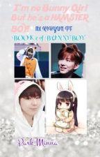 I'm no Bunny Girl, BUT HE'S A HAMSTER BOY!? [MX KIHYUN FF]{BOOK 2 of Bunny Boy} by Park_Minna