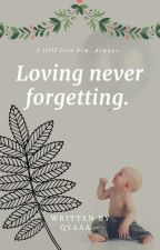 LOVING NEVER FORGETTING. by Pika-ssi