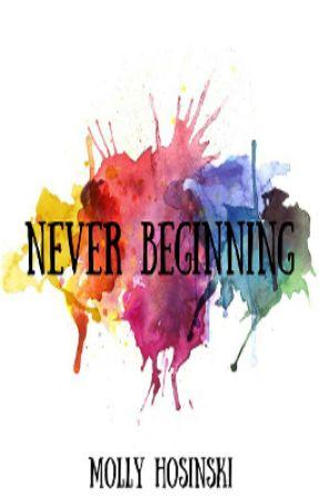 Never Beginning by MollyHosinski