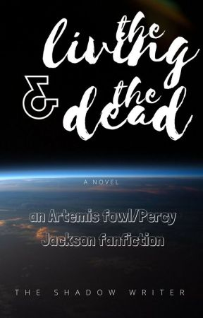 The Living & The Dead: An Artemis Fowl/ Percy Jackson Fanfiction ON HOLD by fantasticbookworm
