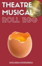 Theatre Musical - ROLL EGG by SheilandaK
