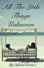 All The Little Things Unknown • A JhoBea FanFiction by InfiniteDistance