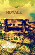ROYALZ and QUEENZ by cik_fiction