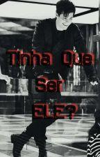 Tinha Que Ser ELE?  by luaahale